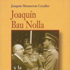 Libros de segunda mano: JOAQUÍN BAU NOLLA Y LA RESTAURACIÓN DE LA MONARQUÍA, DE JOAQUÍN MONSERRAT CAVALLER. ED. ACTAS, 2001.. Lote 141783042
