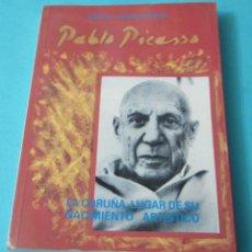 Libros de segunda mano: PABLO PICASSO. LA CORUÑA, LUGAR DE SU NACIMIENTO ARTÍSTICO. ENRIQUE CORNIDE FERRANT. Lote 48872039