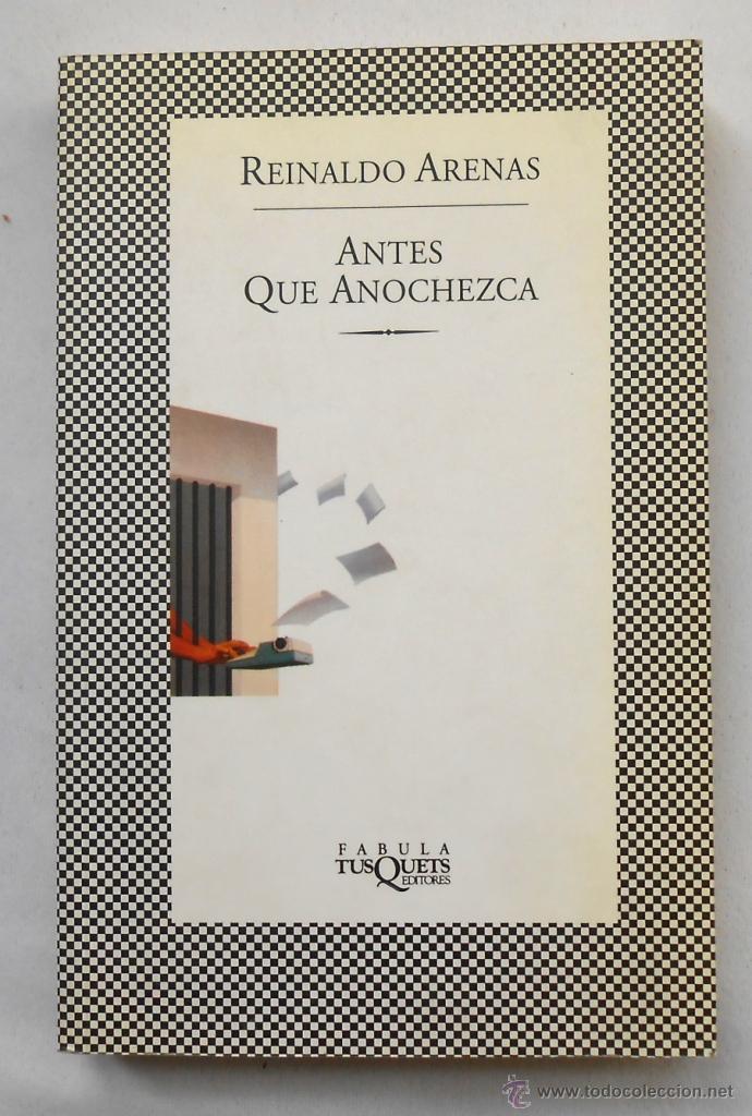 ANTES QUE ANOCHEZCA - REINALDO ARENAS EDITORIAL TUSQUETS (Libros de Segunda Mano - Biografías)