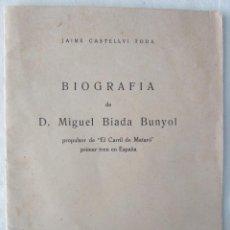Libros de segunda mano: BIOGRAFIA DE D. MIGUEL BIADA BUNYOL - EL CARRIL DE MATARÓ / JAIME CASTELLVÍ TODA - 1947. Lote 42985482