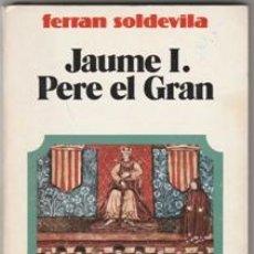 Libros de segunda mano: JAUME I - PERE EL GRAN - FERRAN SOLDEVILA - 1980- ED.VICENS VIVES - 154 PAG-. Lote 43219377