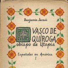 Libros de segunda mano: VASCO DE QUIROGA, OBISPO DE UTOPÍA (ESPAÑOLES EN AMÉRICA I), DE BENJAMÍN JARNÉS. (MÉXICO, 1942). Lote 43365060