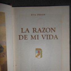 Libros de segunda mano: LA RAZÓN DE MI VIDA POR EVA PERÓN. EDICIONES PEUSER,1951, BUENOS AIRES (ARGENTINA). Lote 43649046