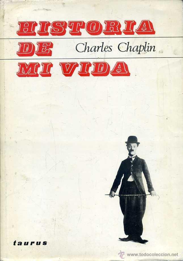 CHARLES CHAPLIN : HISTORIA DE MI VIDA (TAURUS, 1965) PRIMERA EDICIÓN - MUY ILUSTRADO (Libros de Segunda Mano - Biografías)