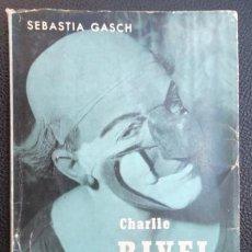 Libros de segunda mano: CHARLIE RIVEL, PALLASSO CATALÀ. SEBASTIÀ GASCH 1962 BIOGRAFIES POPULARS 3; V FOTOS; CIRC CIRCO . Lote 44177689