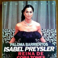 Libros de segunda mano: ISABEL PREYSLER / REINA DE CORAZONES. PALOMA BARRIENTOS. Lote 51671593