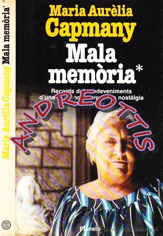 MALA MEMORIA, MARIA AURELIA CAPMANY, EDITORIAL PLANETA, 1987 (Libros de Segunda Mano - Biografías)