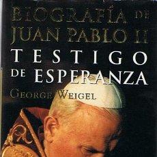 Libros de segunda mano: BIOGRAFÍA DE JUAN PABLO II TESTIGO DE ESPERANZA GEORGE WEIGEL . Lote 44660590