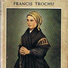 Libros de segunda mano: BERNADETA SOUBIROUS LA VIDENTE DE LOURDES FRANCIS TROCHU. Lote 44661018