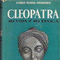 Libros de segunda mano: CLEOPATRA SU VIDA Y SU EPOCA CARLO MARIA FRANZERO. Lote 44785107