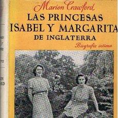 Libros de segunda mano: LAS PRINCESAS ISABEL Y MARGARITA DE INGLATERRA MARION CRAWFORD . Lote 44785174