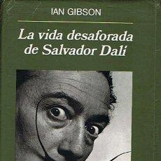 Libros de segunda mano: LA VIDA DESAFORADA DE SALVADOR DALÍ IAN GIBSON . Lote 45079534