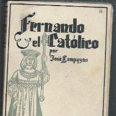Libros de segunda mano: LA ESPAÑA IMPERIAL, FERNANDO EL CATÓLICO, JOSE LLAMPAYAS, BIBLIOTECA NUEVA MADRID 1941. Lote 45191652