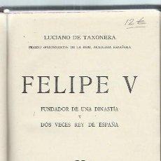 Libros de segunda mano: FELIPE V, LUCIANO DE TAXONERA, EDITORIAL JUVENTUD BARCELONA 1942, 390 PÁGS, 15X22CM. Lote 45219178