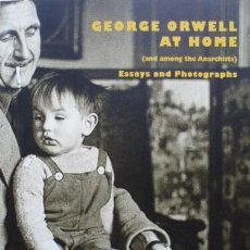 Libros de segunda mano: GEORGE ORWELL AT HOME (AND AMONG THE ANARCHISTS) ESSAYS AND PHOTOGRAPHS. Lote 45234816