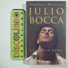 Libros de segunda mano: JULIO BOCCA. LA VIDA EN DANZA - ANGELINE MONTOYA - AGUILAR - 2007. Lote 45359413