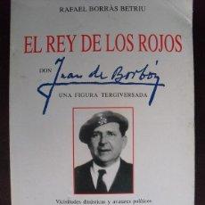 Libros de segunda mano: DON JUAN DE BORBON EL REY DE LOS ROJOS RAFAEL BORRAS BETRIU. Lote 45512575