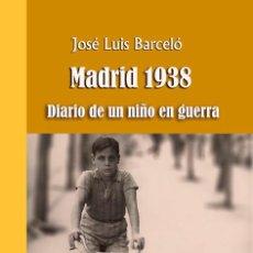 Libros de segunda mano: MADRID 1938: DIARIO DE UN NIÑO EN GUERRA - JOSÉ LUIS BARCELÓ FERNÁNDEZ DE LA MORA - EDIT. SEPHA 2012. Lote 45532287