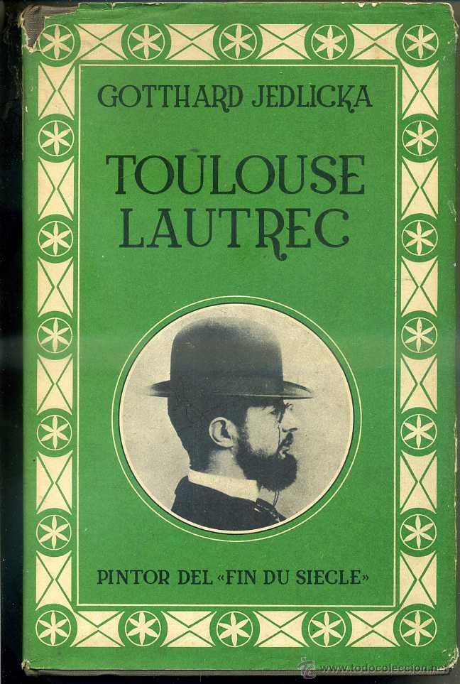 JEDLICKA : TOULOUSE LAUTREC PINTOR DEL FIN DU SIECLE (RIALP, 1965) PRIMERA EDICIÓN (Libros de Segunda Mano - Biografías)