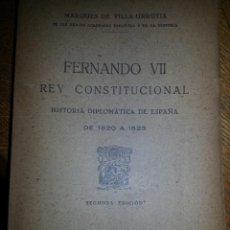 Libros de segunda mano: FERNANDO VII REY CONSTITUCIONAL. ( MARQUES DE VILLA URRUTIA). Lote 46059193