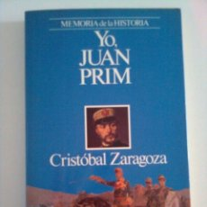 Libros de segunda mano: YO, JUAN PRIM - CRISTÓBAL ZARAGOZA, 1989 PRIMERA EDICIÓN. Lote 46112230