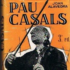 Libros de segunda mano: PAU CASALS JOAN ALAVEDRA. Lote 46117462