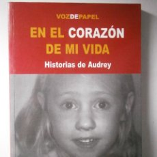 Libros de segunda mano: EN EL CORAZON DE MI VIDA HISTORIAS DE AUDREY GLORIA CONDE VOZ DE PAPEL 1 EDICION 2005. Lote 46365669