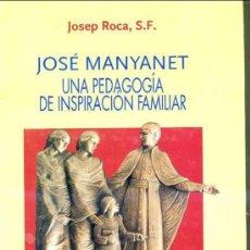 Libros de segunda mano: J. ROCA : JOSÉ MANYANET, UNA PEDAGOGÍA DE INSPIRACIÓN FAMILIAR. Lote 27483710