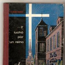 Libros de segunda mano: ...Y LUCHÓ POR UN REINO .- J. MARÍA URDELA. Lote 46965669
