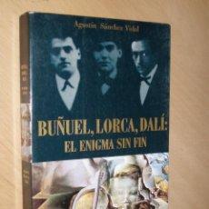 Libros de segunda mano: BUÑUEL, LORCA , DALÍ: EL ENÍGMA SIN FIN. AGUSTÍN SÁNCHEZ VIDAL. Lote 47622963