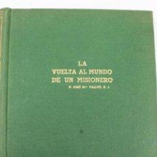 Libros de segunda mano: L-836. LA VUELTA AL MUNDO DE UN MISIONERO. JOSÉ MARIA VALLVÉ, S.J. EXCLUSIVAS FERMA. 1960.. Lote 47817421