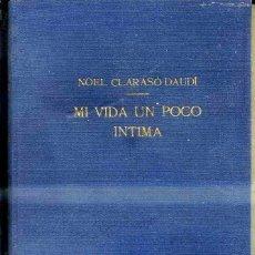 Libros de segunda mano: NOEL CLARASÓ DAUDÍ : MI VIDA UN POCO INTIMA (OSA MENOR, 1949). Lote 48928900