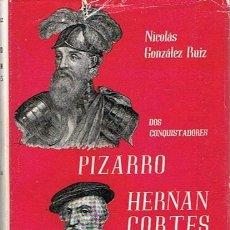 Libros de segunda mano: DOS CONQUISTADORES : PIZARRO - HERNAN CORTES NICOLÁS GONZÁLEZ RUIZ. Lote 48977728