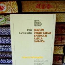 Livres d'occasion: JOAQUIM TORRES-GARCIA . EPISTOLARI CATALÀ : 1909-1936 . AUTOR : GARCÍA-SEDAS, PILAR . Lote 49038763