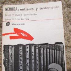 Libros de segunda mano: NERUDA ENTIERRO Y TESTAMENTO - ALVARO SARMIENTO Y FOTOS DE FINA TORRES - 1ª EDICION 1973 RARO + INFO. Lote 49054114