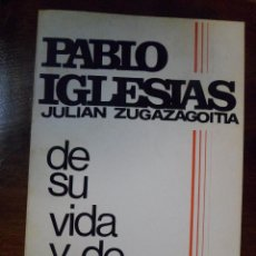 Libros de segunda mano: PABLO IGLESIAS. DE SU VIDA Y DE SU OBRA. JULIÁN ZUGAZAGOITIA.. Lote 49194709