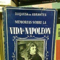 Libros de segunda mano: MEMORIAS SOBRE LA VIDA DE NAPOLEÓN (DUQUESA DE ABRANTES) - PRIMERA EDICIÓN 1945 - BIOGRAFÍA ANT. Lote 49211051