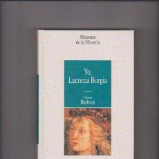 Libros de segunda mano: YO, LUCRECIA BORGIA - CARMEN BARBERÁ - ED. PLANETA DEAGOSTINI 1997. Lote 49357021
