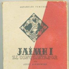 Libros de segunda mano: JAIME I EL CONQUISTADOR. JOSÉ LLAMPAYAS. 1942.. Lote 49731632