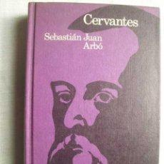 Libros de segunda mano: CERVANTES. ARBÓ, SEBASTIÁN JUAN. 1974. Lote 50210146