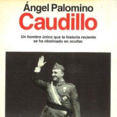Libros de segunda mano: CAUDILLO. ANGEL PALOMINO. EDITORIAL PLANETA, 1992. Lote 50280804