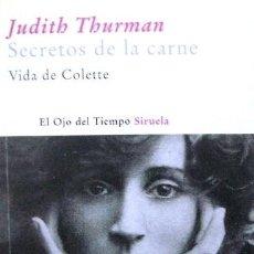 Libros de segunda mano: SECRETOS DE LA CARNE: VIDA DE COLETTE (JUDITH THURMAN) - SIRUELA 2006 - BIOGRAFÍA - LITERATURA. Lote 50464915