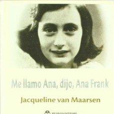 Libros de segunda mano: ME LLAMO ANA, DIJO, ANA FRANK. JACQUELINE VAN MAARSEN.. Lote 50619029