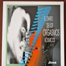 Libros de segunda mano: EL DIARIO DE LOS ORGASMOS KÓSMICOS, JOSE ANTONIO JIMÉNEZ, JIMÉ. ESCULTOR. RARO Y CURIOSO. IUSTRADO.. Lote 50771250