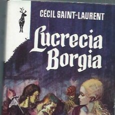 Libros de segunda mano: LUCRECIA BORGIA, CÉCIL SAINT LAURENT, EDS. GP BARCELONA 1963, RÚSTICA, 500 PÁGS, 14 POR 20CM. Lote 51151342
