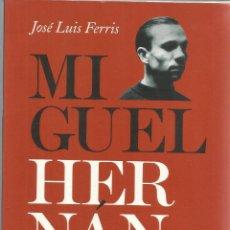 Libros de segunda mano: MIGUEL HERNÁNDEZ. JOSÉ LUIS FERRIS. EDITORIAL PLANETA. MADRID. 2010. Lote 51415690