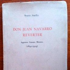Libros de segunda mano: DON JUAN NAVARRO REVERTER, INGENIERO LITERATO MINISTRO (1842-1924). BOSQUEJO BIOGRÁFICO. COMO NUEVO. Lote 51428007