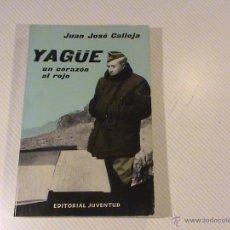 Libros de segunda mano: YAGÜE. UN CORAZÓN AL ROJO. (AUTOR: JUAN JOSÉ CALLEJA) . Lote 50711937