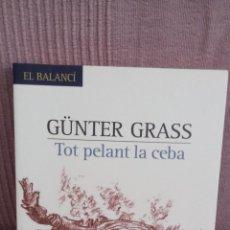 Libros de segunda mano: GÜNTER GRASS - TOT PELANT LA CEBA - EDICIONS 62, 2007. Lote 51780838