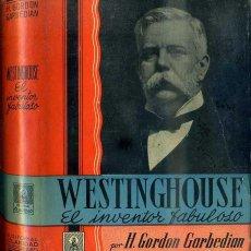 Libros de segunda mano: GARBEDIAN : WESTINGHOUSE, EL INVENTOR FABULOSO (CLARIDAD, 1945) PRIMERA EDICIÓN. Lote 52346330